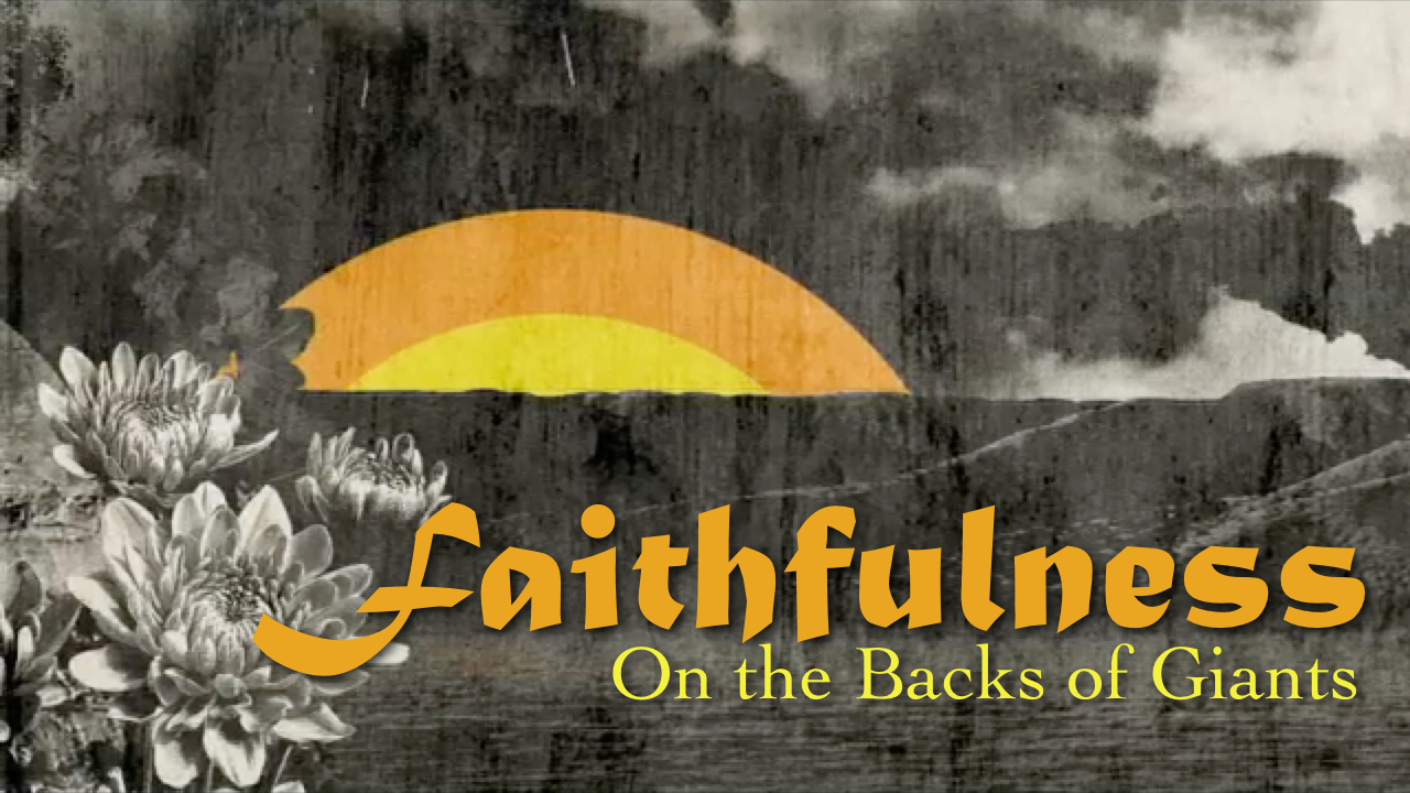 Faithfulness: On the Backs of Giants