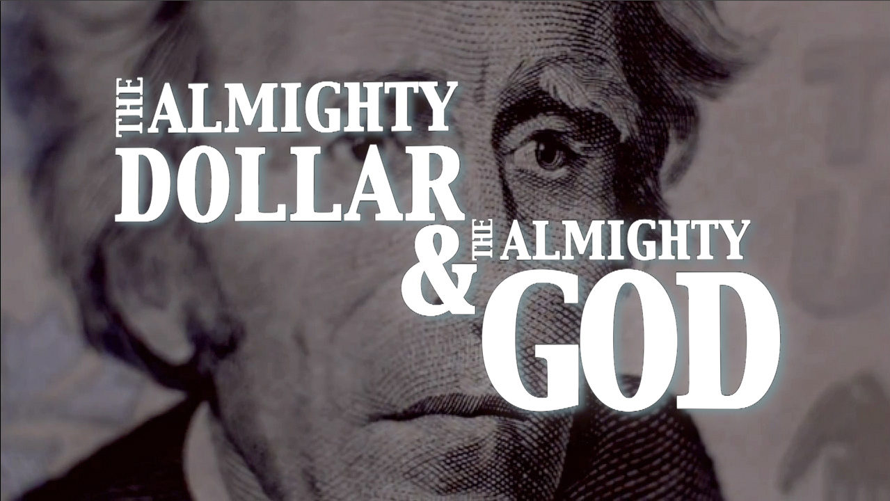 The Almighty Dollar and The Almighty God, Part 3