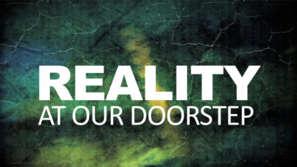 Reality at Our Doorstep