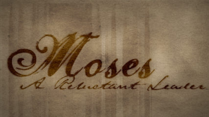 Moses: A Reluctant Leader, Part 4