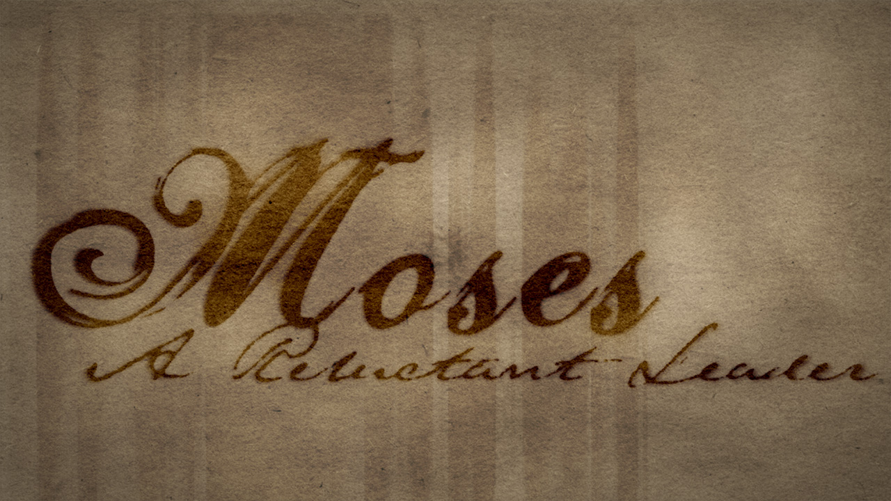 Moses: A Reluctant Leader, Part 3