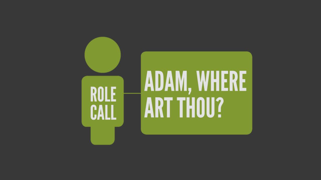 Role Call, Part 1: Adam, Where Art Thou?