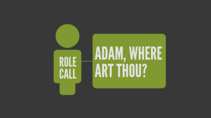Role Call, Part 1: Adam, Where Art Thou?