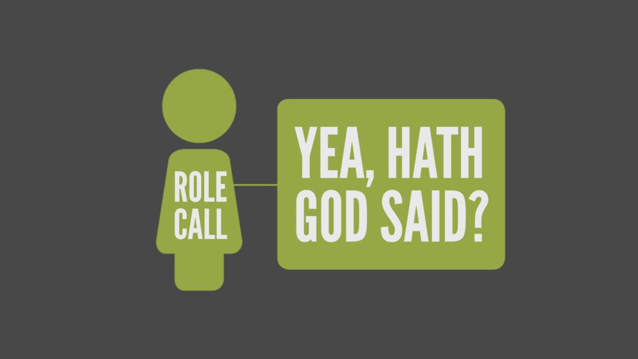 Role Call, Part 2: Yea, Hath God Said?
