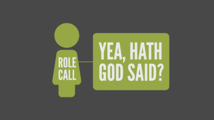 Role Call, Part 2: Yea, Hath God Said?
