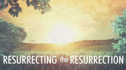 Resurrecting the Resurrection