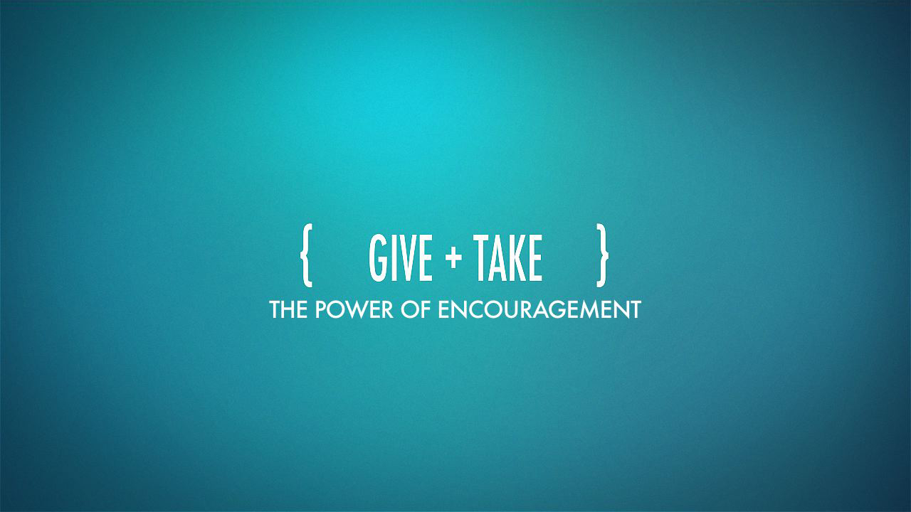 Give & Take: The Power of Encouragement, Part 3