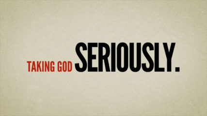 Taking God Seriously, Part 1