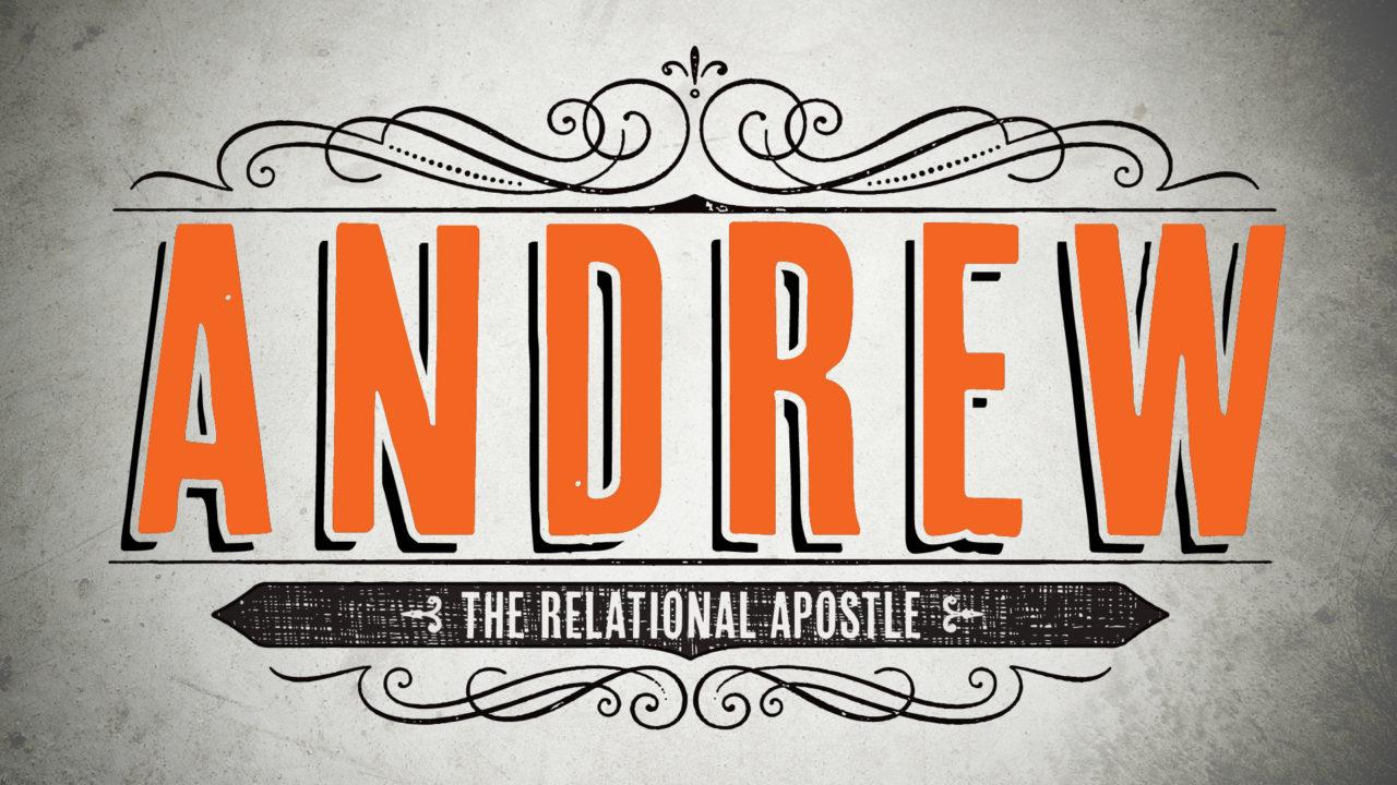 Andrew: The Relational Apostle