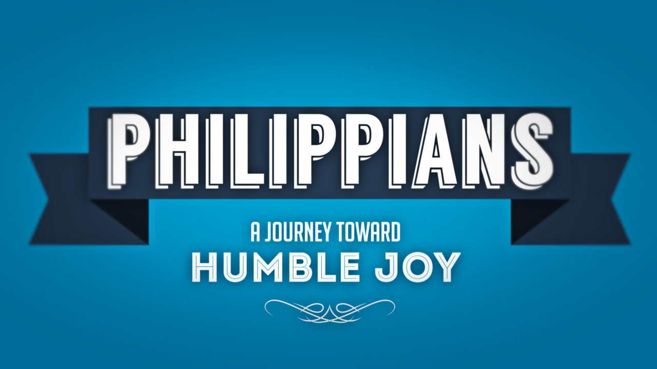 Philippians: A Journey Toward Humble Joy, Part 8
