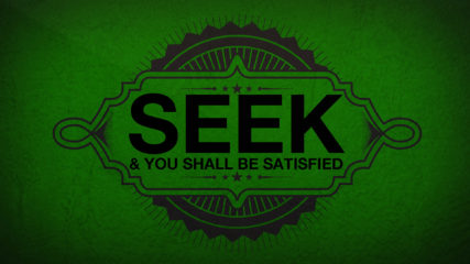 Seek and You Shall Be Satisfied