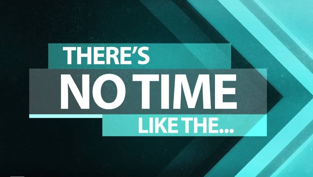 There's No Time Like the…
