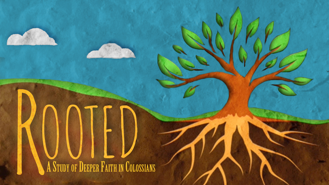Rooted: A Study of Deeper Faith in Colossians, Part 3