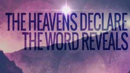 The Heavens Declare, The Word Reveals