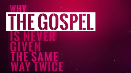 Why the Gospel Is Never Given the Same Way Twice