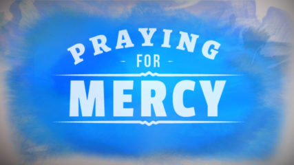 Praying for Mercy