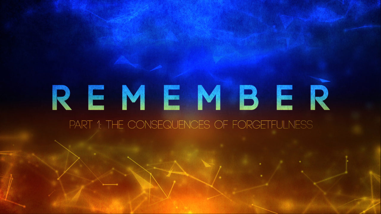 Remember, Part 1: The Consequences of Forgetfulness