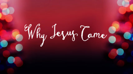 Why Jesus Came