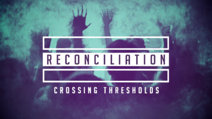Reconciliation: Crossing Thresholds