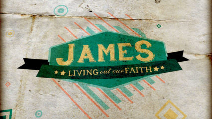 James: Living Out Our Faith, Part 8