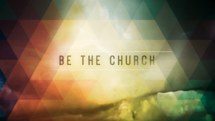 Be the Church, Part 3