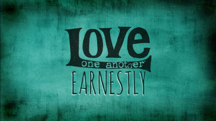 Love One Another Earnestly