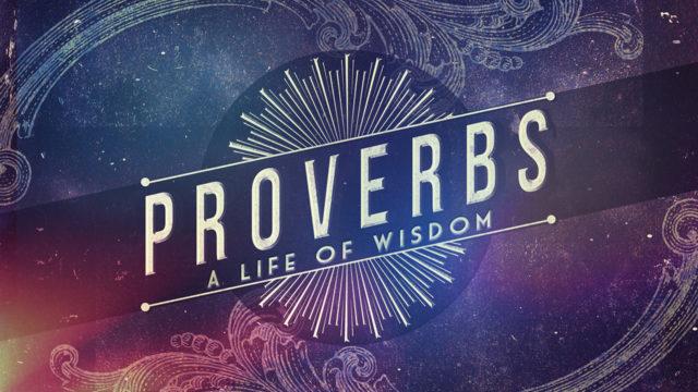 Proverbs: A Life of Wisdom, Part 7