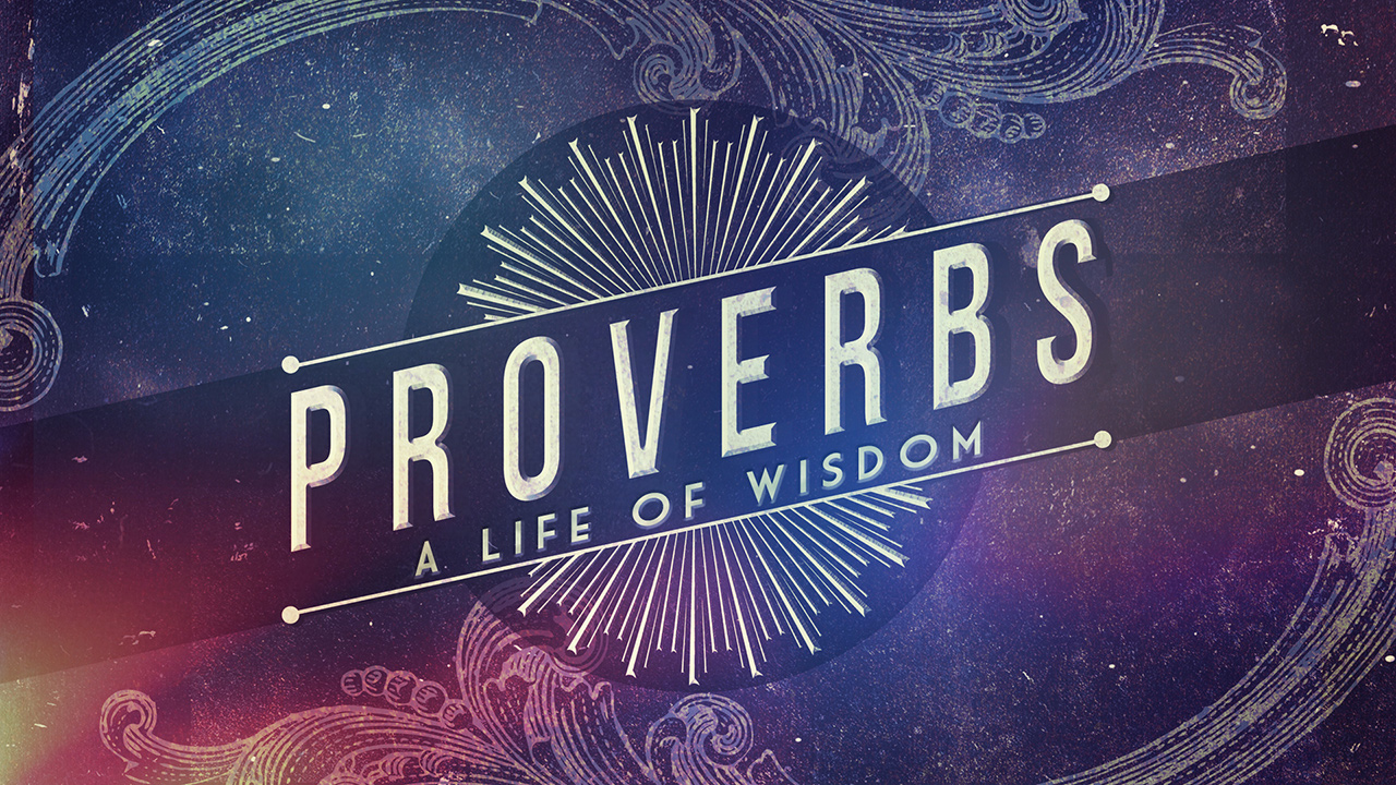 Proverbs: A Life of Wisdom, Part 8