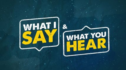 What I Say and What You Hear