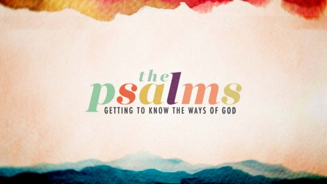 Psalms: Getting to Know the Ways of God, Part 2