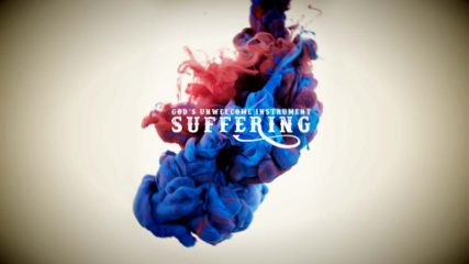 Suffering: God's Unwelcome Instrument