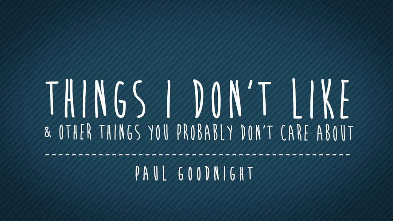 Things I Like About You: Things I Don't Like (And Other Things You Probably Don't
