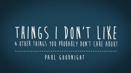 Things I Don't Like (And Other Things You Probably Don't Care About)
