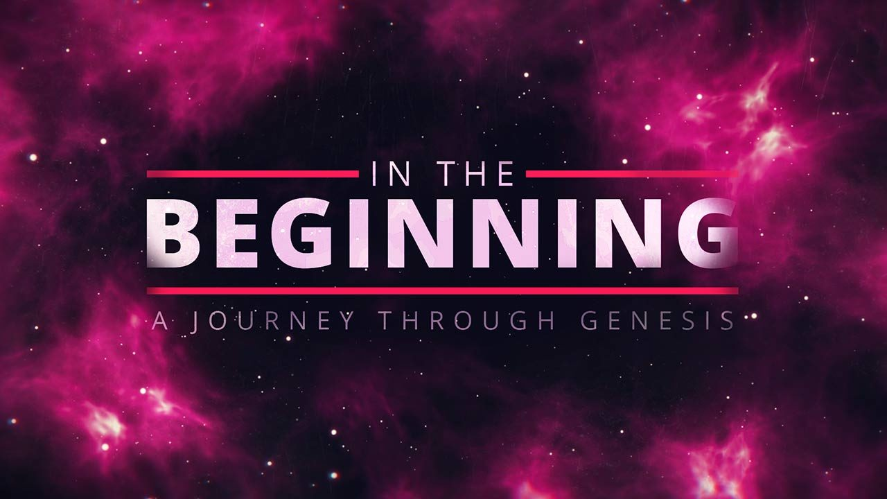 In the Beginning: A Journey Through Genesis, Part 1