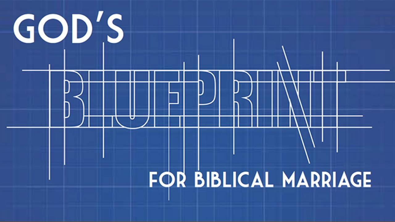 God's Blueprint for Biblical Marriage, Part 2
