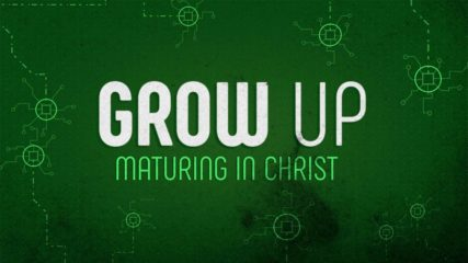 Grow Up: Maturing in Christ