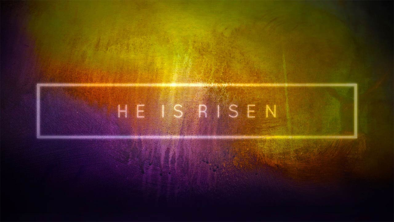 He Is Risen: 2018 Easter Message