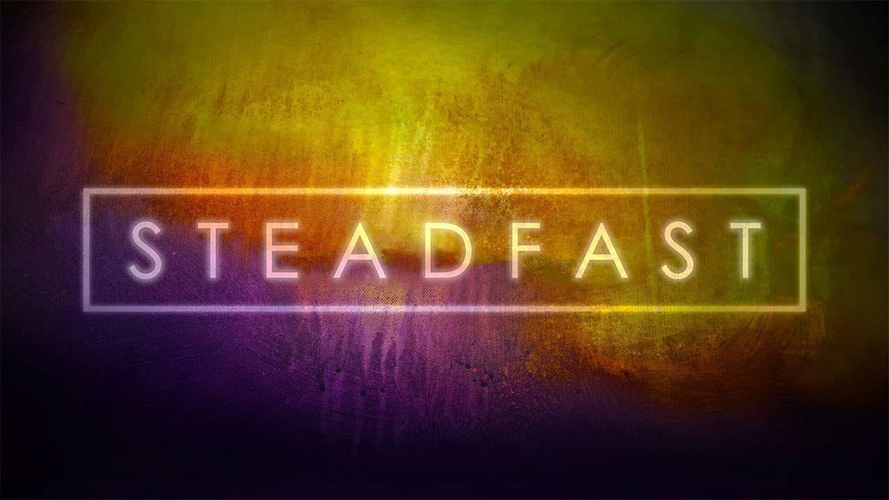 Steadfast: How the Resurrection Changes Everything