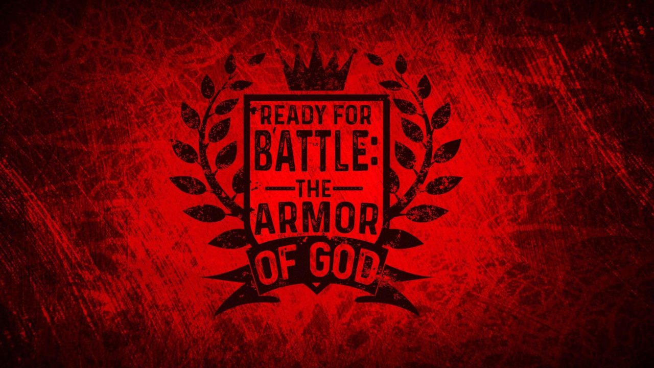 Ready for Battle: The Armor of God, Part 1 – What Battle?