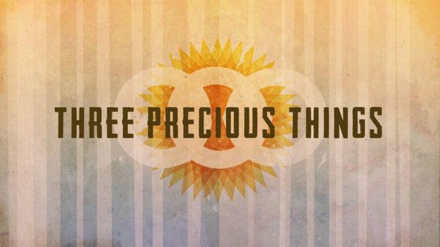 Three Precious Things