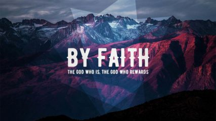 By Faith: The God Who Is, The God Who Rewards