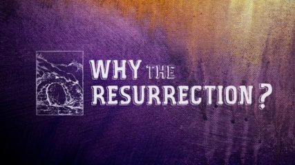 Why the Resurrection?