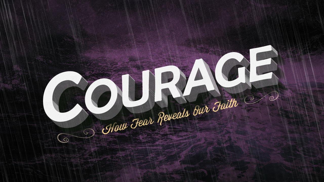 Courage: How Fear Reveals Faith