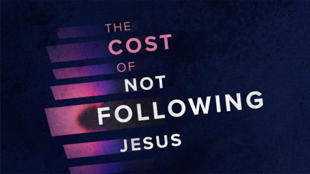 The Cost of Not Following Jesus, Part 3