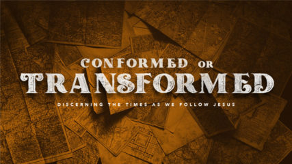 Conformed or Transformed: Discerning the Times as We Follow Jesus, Part 2