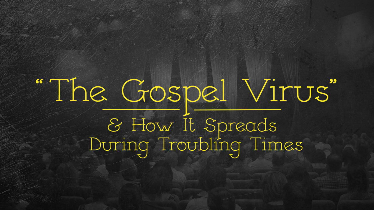 The Gospel Virus And How It Spreads During Troubling Times