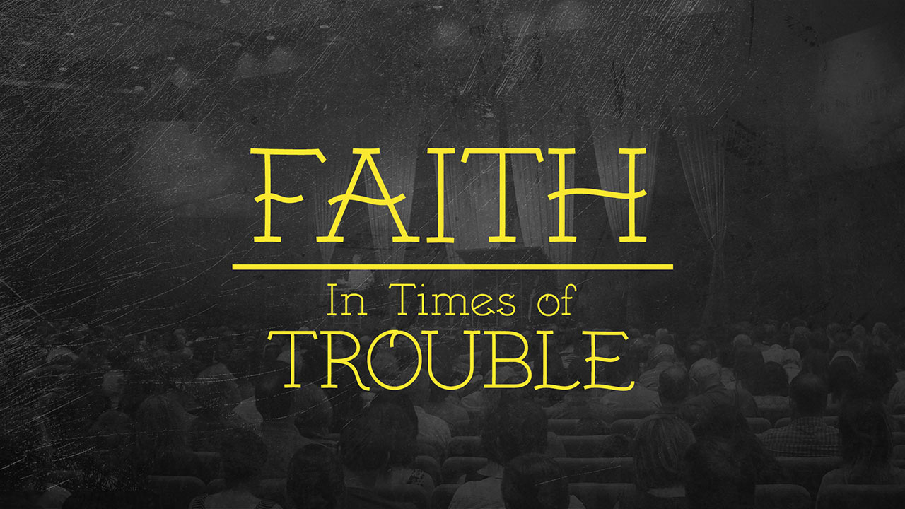 Faith in Times of Trouble