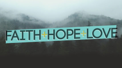 Faith, Hope, and Love – Part 2