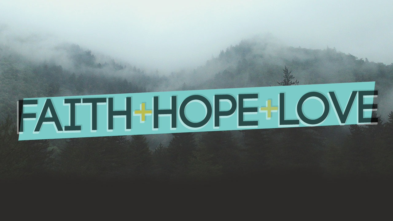 Faith, Hope, and Love – Part 5