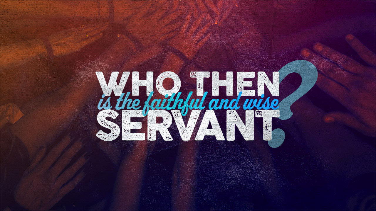 Who Then Is the Faithful and Wise Servant?